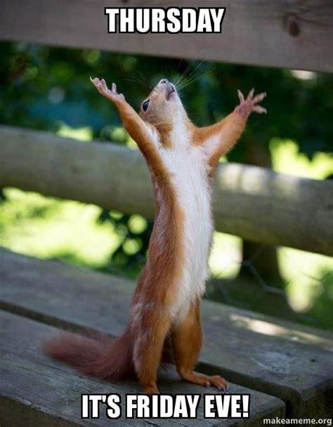 Thursday Work Meme - thursday it s friday eve happy squirrel funny
