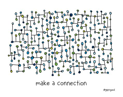 to connection make a connection gapingvoid