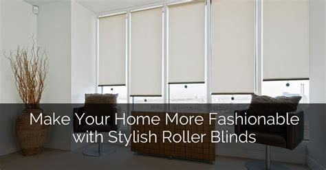 make your home make your home look more fashionable with stylish roller