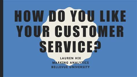 how do you a service how do you like your customer service
