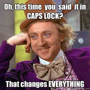 This Changes Everything Meme - oh this time you said it in caps lock that changes