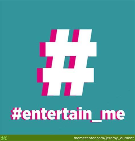 how to entertain entertain me by jeremy dumont meme center