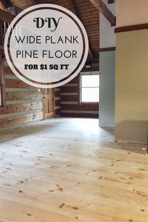 1 Wide Wood Floor - creek log cabin diy wide plank pine floors part 1