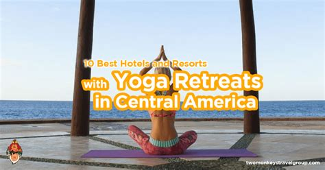 Detox Retreats Central America by 10 Best Hotels And Resorts With Retreats In Central