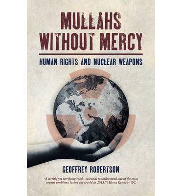 without mercy a novel stark books mullahs without mercy geoffrey robertson 9781849544061