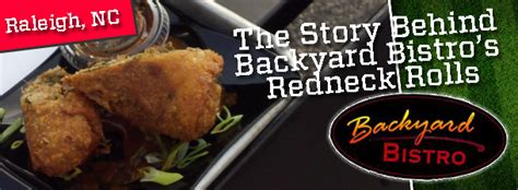 backyard bistro raleigh north carolina the story behind backyard bistro s redneck rolls