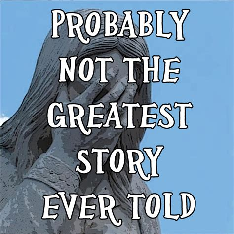 the greatest story ever quot probably not the greatest story ever told quot by eric p metze