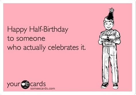 Half Birthday Quotes Yes I Do Celebrate My Half Birthday Quotes Verses