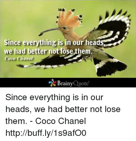 Coco Chanel Meme - since everything is in our head we had better not lose
