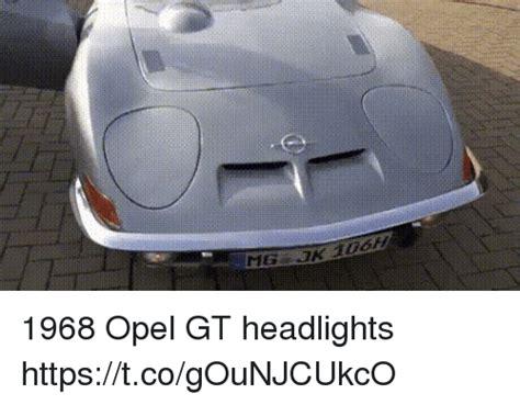 Opel Gt Headlights by 1968 Opel Gt Headlights Httpstcogounjcukco Opel Meme On