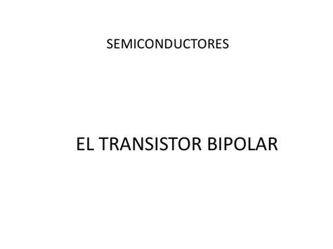 transistor bipolar juntura slideshare transistor bipolar 28 images transistores de juntura bipolares unidad i