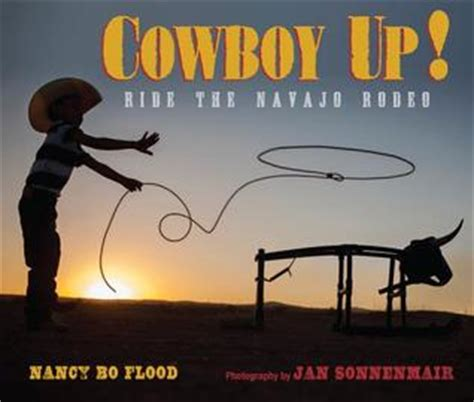 cowboy up the coming home series books cowboy up ride the navajo rodeo by nancy bo flood