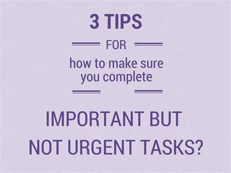 3 tips for how to make sure you complete quot important but