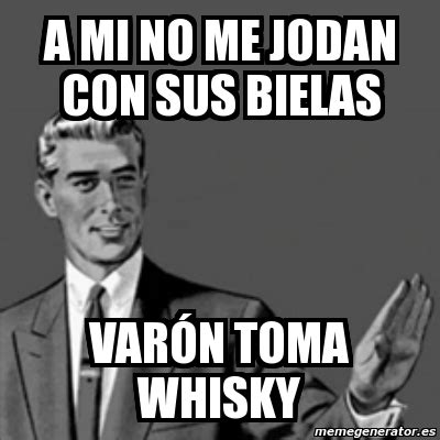 Whisky Meme - meme correction guy a mi no me jodan con sus bielas