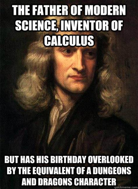 Science Birthday Meme - the father of modern science inventor of calculus but has