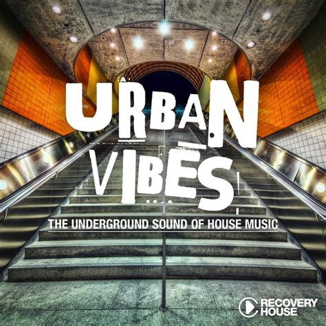 urban house music various urban vibes the underground sound of house music
