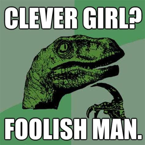 Clever Memes - image 222505 clever girl know your meme