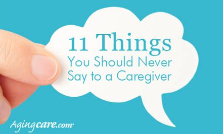 11 Things To Never Tell Your by 11 Things You Should Never Say To A Caregiver Onelegacy