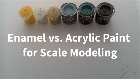 acrylic paint vs enamel paint enamel vs acrylic paint for scale modeling