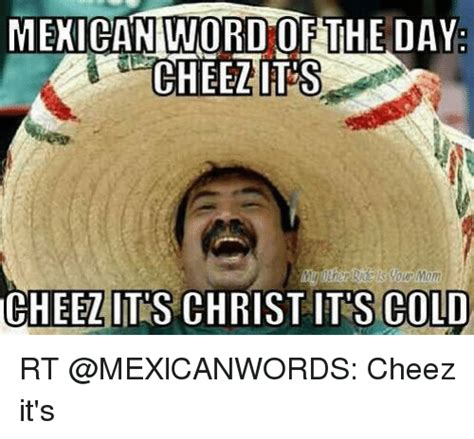 Cheez It Meme - funny mexican word of the day memes of 2016 on sizzle