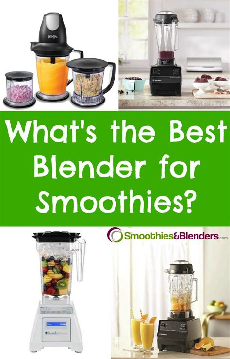 best blenders for smoothies what s the best blender for smoothies