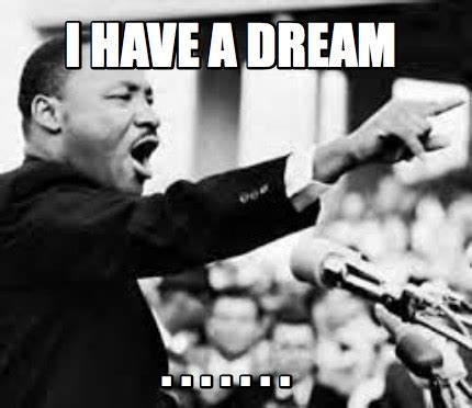 I Have A Dream Meme - meme creator i have a dream meme generator
