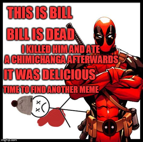 Dead Pool Meme - deadpool killed bill imgflip