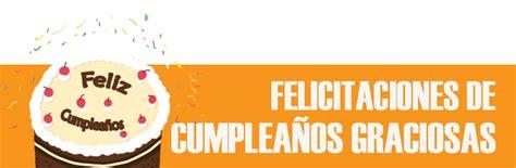 imagenes cumpleaños feliz graciosas felicitaciones de cumplea 241 os graciosas tarjetas frases y