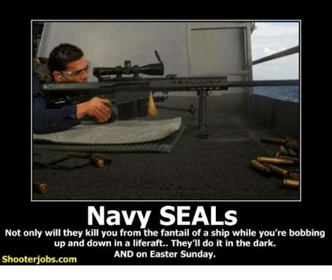 Navy Seal Meme - navy seals not only will they kill you from the fantail of a ship while you re bobbing up and