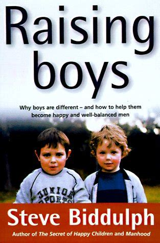 raising boys how to raise balanced and responsible sons in our cluttered world through positive parenting books raising boys why boys are different and how to help them