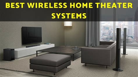 best wireless home theater best wireless home theatre systems top 5 best home