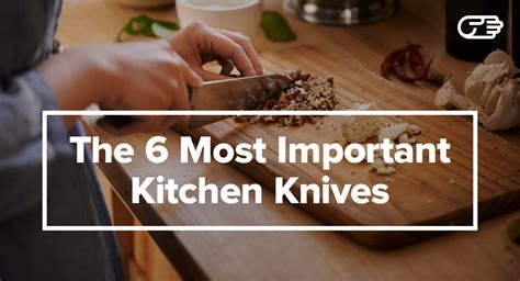 the 6 most important kitchen knives you ll ever need their uses