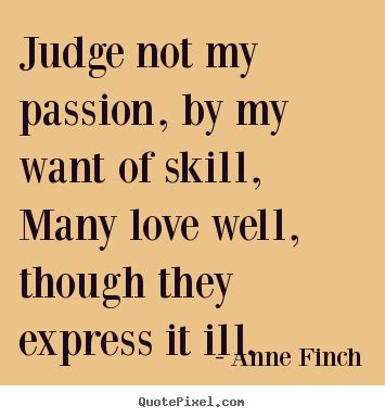 Create picture quotes about love - Judge not my passion ...