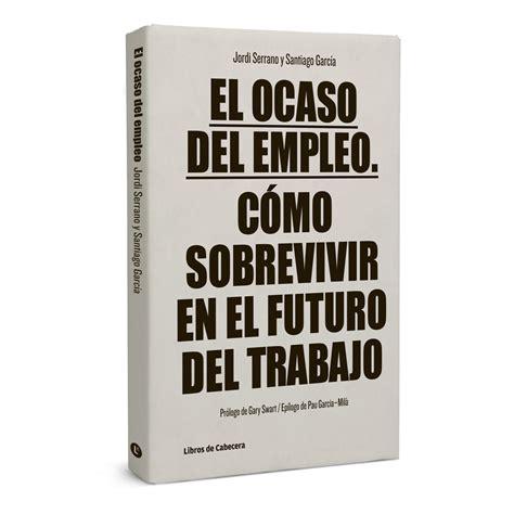 libro el futuro de nuestra el futuro del trabajo el ocaso del empleo libro