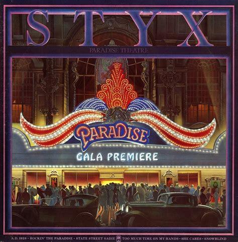 Styx Celebrates 35th Anniversary Of Paradise Theatre Album Best Cover Up Chicago