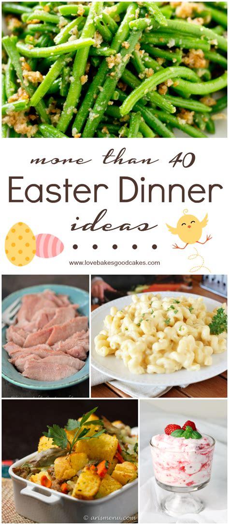 more than 40 easter dinner ideas love bakes good cakes
