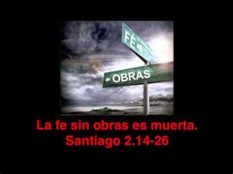 la fe es razonable santiago 2 14 26 la fe sin obras es muerta youtube