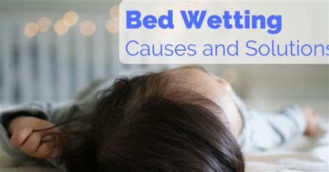bed wetting solutions what causes bed wetting in children and how to prevent