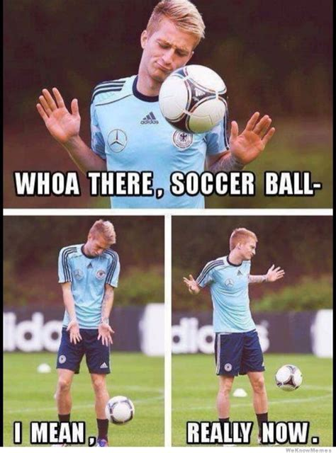 Soccer Player Meme - whoa there soccer ball weknowmemes