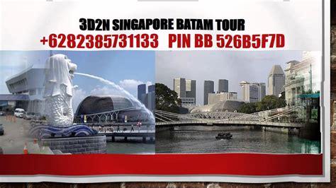 6282385731133 3d2n singapore batam tour singapore city tour batam city tour wisata murah