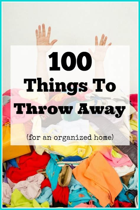 100 things to throw away for an organized home wondering where you should start with the