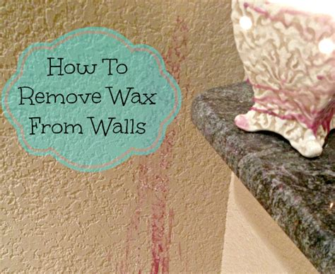 how to remove a wall how to remove wax from walls a thrifty diva surviving