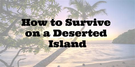 how to live a stranded and alone how to survive on a deserted island