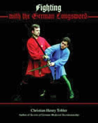 Fighting With The German Longsword By Christian Henry