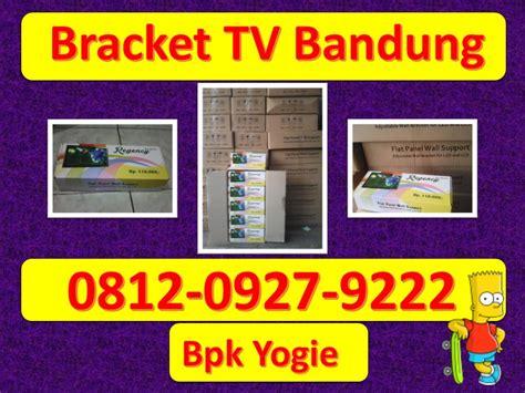 Tv Lcd Murah Bandung 0818 0927 9222 bpk yogie bracket tv bandung bracket tv led bandung 0818 0927 9222 xl