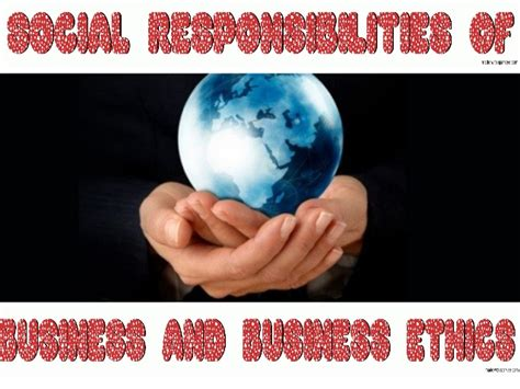Responsibilities Of Business by Social Responsibilities Of Business And Business Ethics