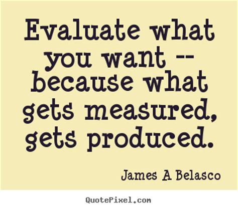 james a belasco image quotes evaluate what you want