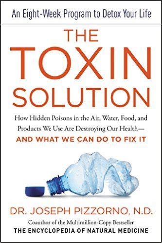 summary of joseph pizzorno s the toxin solution books environmental medicine expert shares top 10 toxic compound