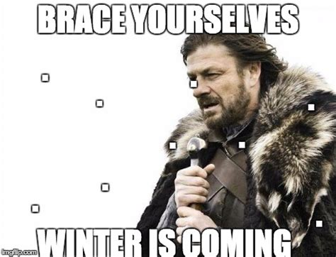 Brace Yourselves Meme - brace yourselves x is coming meme imgflip