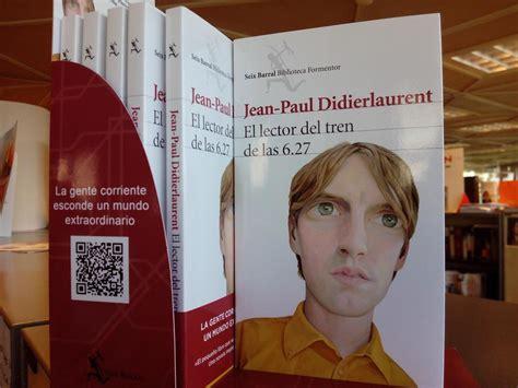 libro beatus ille seix barral el lector del tren de las 6 27 de jean paul didierlaurent trenvista